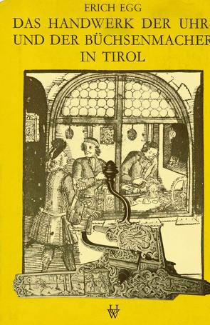 Das Handwerk der Uhr- und Büchsenmacher in Tirol von Egg,  Erich