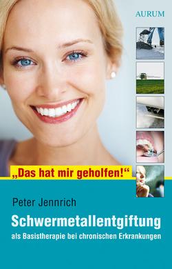 """""""Das hat mir geholfen!"""" – Schwermetallentgiftung von Jennrich,  Peter"""