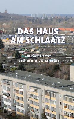 DAS HAUS AM SCHLAATZ von Johanson,  Katharina