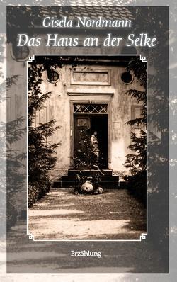 Das Haus an der Selke von Nordmann,  Gisela