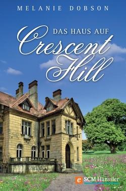 Das Haus auf Crescent Hill von Dobson,  Melanie