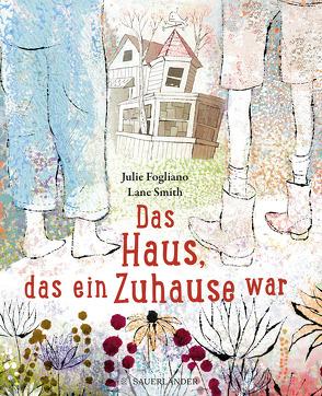 Das Haus, das ein Zuhause war von Fogliano,  Julie, Gutzschhahn,  Uwe-Michael, Smith,  Lane