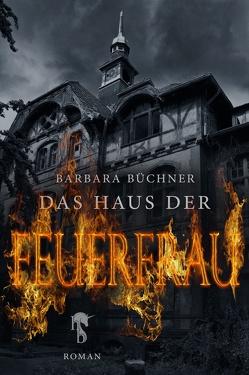 Das Haus der Feuerfrau von Büchner,  Barbara