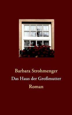 Das Haus der Großmutter von Strohmenger,  Barbara