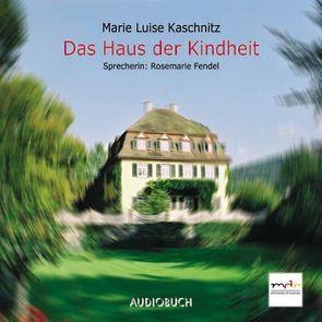 Das Haus der Kindheit von Fendel,  Rosemarie, Fritz,  Thomas, Kaschnitz,  Marie Luise