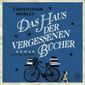 Das Haus der vergessenen Bücher von Hauser,  Armin, Morley,  Christopher, Orth-Guttmann,  Renate