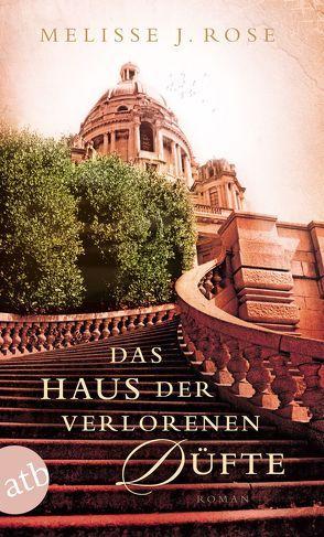 Das Haus der verlorenen Düfte von Rose,  Melisse J., Schröder,  Gesine