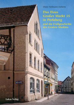 Das Haus Großer Markt15 in Perleberg und die Frühgeschichte des Großen Marktes von Hoffmann-Axthelm,  Dieter