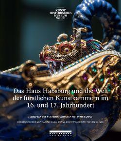 Das Haus Habsburg und die Welt der fürstlichen Kunstkammern im 16. und 17. Jahrhundert von Haag,  Sabine, Kirchweger,  Franz, Rainer,  Paulus