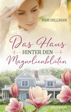 Das Haus hinter den Magnolienblüten von Hillman,  Pam