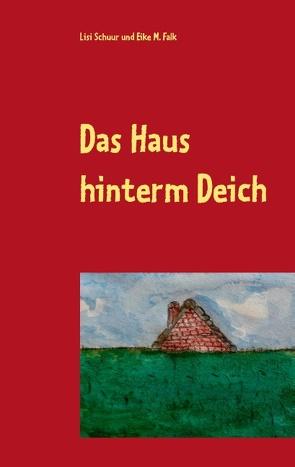 Das Haus hinterm Deich von Falk,  Eike M., Schuur,  Lisi