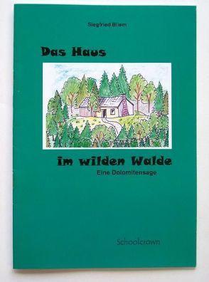 Das Haus im wilden Wald von Bliem,  Siegfried