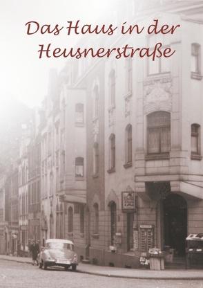 Das Haus in der Heusnerstraße von Boelitz,  geb. Trennert,  Erika, Christen,  geb. Trennert,  Christiane, Trennert,  Renate