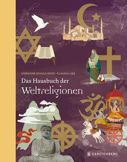Das Hausbuch der Weltreligionen von Lieb,  Claudia, Schulz-Reiss,  Christine