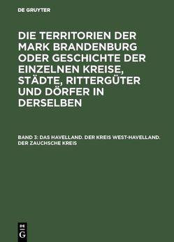 Die Territorien der Mark Brandenburg oder Geschichte der einzelnen… / Das Havelland. Der Kreis West-Havelland. Der Zauchsche Kreis von Fidicin,  Ernst