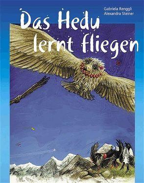 Das Hedu lernt fliegen von Renggli,  Gabriela, Steiner,  Alexandra