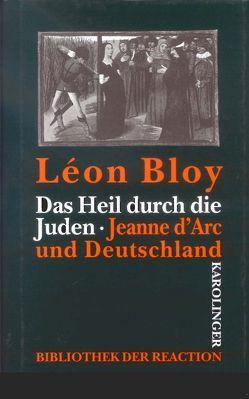 Das Heil durch die Juden /Jeanne d'Arc und Deutschland von Bloy,  Léon, Holder,  Clemens ten, Weiss,  Peter