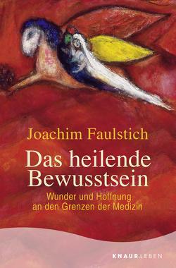 Das heilende Bewusstsein von Faulstich,  Joachim