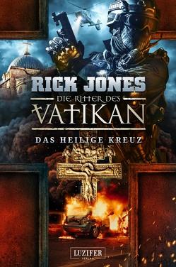 DAS HEILIGE KREUZ (Die Ritter des Vatikan 9) von Jones,  Rick, Mehler,  Peter