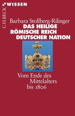 Das Heilige Römische Reich Deutscher Nation von Stollberg-Rilinger,  Barbara