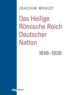 Das Heilige Römische Reich deutscher Nation und seine Territorien von Gotthard,  Axel, Haupt,  Michael, Sailer,  Michael, Whaley,  Joachim