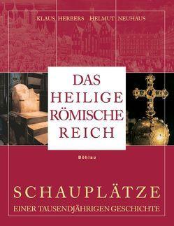 Das Heilige Römische Reich von Herbers,  Klaus, Neuhaus,  Helmut