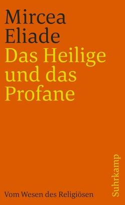 Das Heilige und das Profane von Eliade,  Mircea