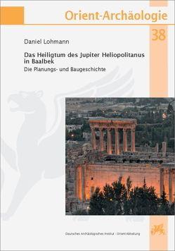 Das Heiligtum des Jupiter Heliopolitanus in Baalbek von Lohmann,  Daniel