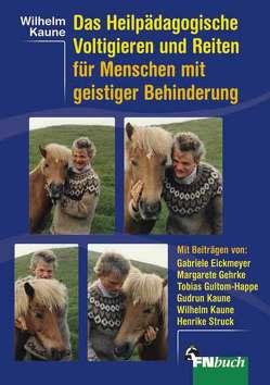 Das Heilpädagogische Voltigieren und Reiten für Menschen mit geistiger Behinderung von Kaune,  Wilhelm