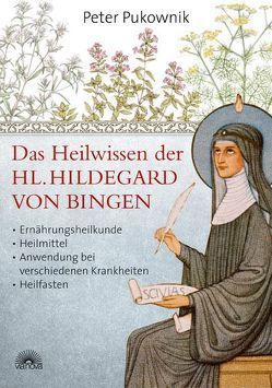 Das Heilwissen der Hl. Hildegard von Bingen von Pukownik,  Peter