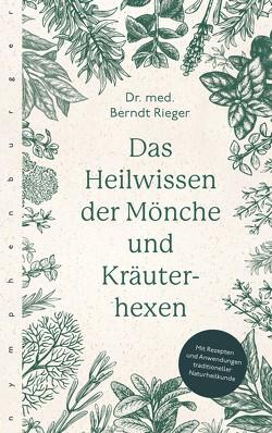 Das Heilwissen der Mönche und Kräuterhexen von Rieger,  Berndt