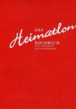 Das Heimatlon – Kochbuch von Hofmann,  Felix, Wilhelm,  Kati