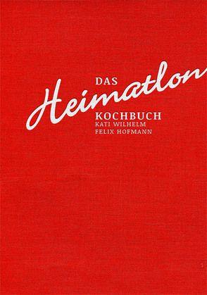 Das Heimatlon – Kochbuch von Hofmann,  Felix, Neukirchner,  Hendrik, Wilhelm,  Kati