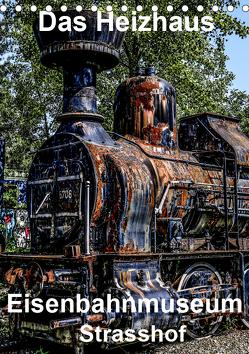 Das Heizhaus: Eisenbahnmuseum Strasshof (Tischkalender 2019 DIN A5 hoch) von Sock,  Reinhard