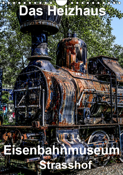 Das Heizhaus: Eisenbahnmuseum Strasshof (Wandkalender 2019 DIN A4 hoch) von Sock,  Reinhard