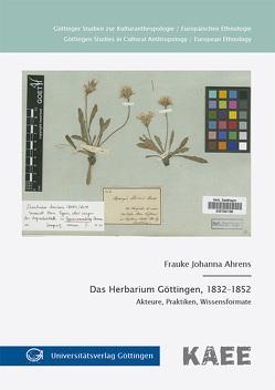 Das Herbarium Göttingen, 1832-1852 von Ahrens,  Frauke Johanna