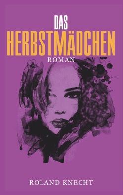 Das Herbstmädchen von Knecht,  Roland