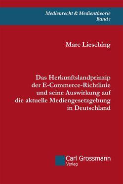 Das Herkunftslandprinzip der E‐Commerce-Richtlinie und seine Auswirkung auf die aktuelle Mediengesetzgebung in Deutschland von Liesching,  Marc