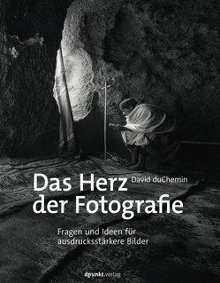 Das Herz der Fotografie von DuChemin,  David