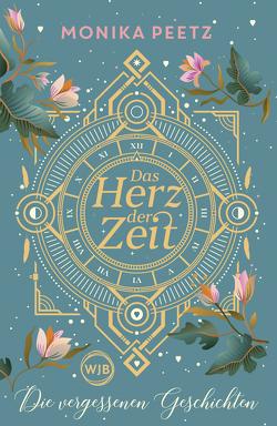Das Herz der Zeit: Die vergessenen Geschichten von Peetz,  Monika