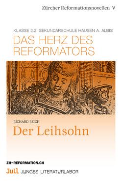 Das Herz des Reformators/Der Leihsohn von Reich,  Richard und Klasse 2.2. Sekundarschule Hausen am Albis
