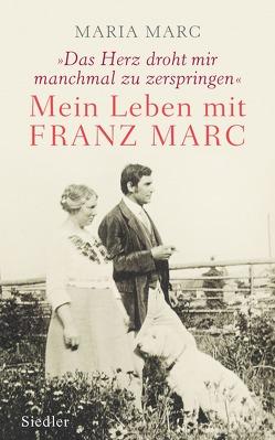»Das Herz droht mir manchmal zu zerspringen« von Marc,  Maria, Roßbeck,  Brigitte