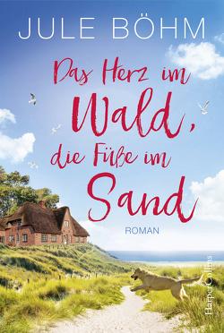 Das Herz im Wald, die Füße im Sand von Böhm,  Jule