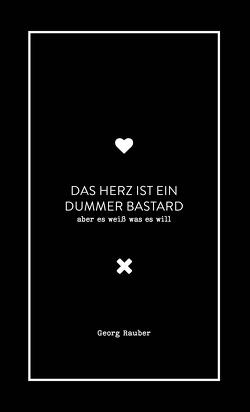 Das Herz ist ein … – aber es weiß was es will von Rauber,  Georg
