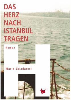 Das Herz nach Istanbul tragen von Münch,  Brigitte, Skiadaresi,  Maria