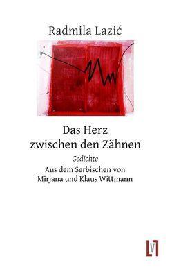 Das Herz zwischen den Zähnen von Lazić,  Radmila, Wittmann,  Klaus, Wittmann,  Mirjana