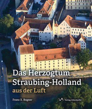 Das Herzogtum Straubing-Holland von Bogner,  Franz-Xaver