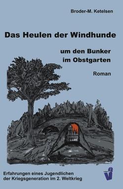 Das Heulen der Windhunde um den Bunker im Obstgarten von Ketelsen,  Broder M