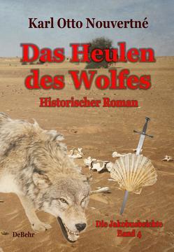 Das Heulen des Wolfes – Die Jakobusbeichte Band IV – Historischer Roman von DeBehr,  Verlag, Nouvertné,  Karl Otto