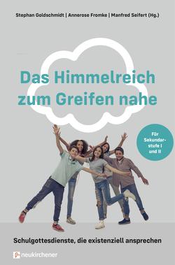 Das Himmelreich zum Greifen nahe von Fromke,  Annerose, Goldschmidt,  Stephan, Seifert,  Manfred